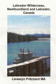 Labrador Wilderness, Newfoundland and Labrador, Canada ebook by Llewelyn Pritchard