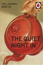 The Ladybird Book of The Quiet Night In (Ladybird for Grown-Ups) ebook by Jason Hazeley, Joel Morris