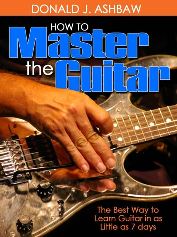 How To Master The Guitar - ebook by Donald J. Ashbaw