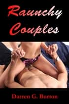 Raunchy Couples ebook by Darren G. Burton