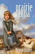 Prairie Anna ebook by Peggy House