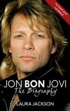 Jon Bon Jovi - The Biography ebook by Laura Jackson