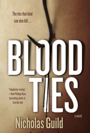 Blood Ties - A Novel ebook by Nicholas Guild