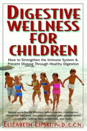Digestive Wellness for Children ebook by Elizabeth Lipski Ph.D.