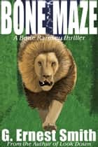 Bone Maze ebook by G. Ernest Smith