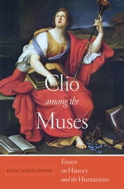 Clio among the Muses - Essays on History and the Humanities ebook by Peter Charles Hoffer