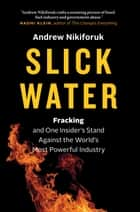 Slick Water ebook by Andrew Nikiforuk
