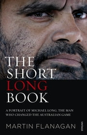 The Short Long Book - A Portrait of Michael Long, the Man Who Changed the Australian Game ebook by Martin Flanagan