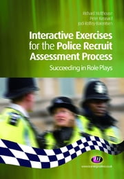 Interactive Exercises for the Police Recruit Assessment Process - Succeeding at Role Plays ebook by Richard Malthouse,Peter Kennard,Jodi Roffey-Barentsen