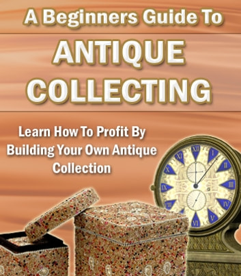 A Beginners Guide to Antique Collecting ebook by Sven Hyltén-Cavallius