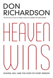 Heaven Wins - Heaven, Hell and the Hope of Every Person ebook by Don Richardson,Andrew Bowling