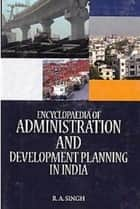 Encyclopaedia of Administration and Development Planning in India ebook by R. A. Singh