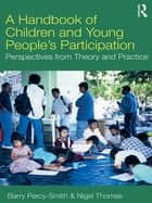 A Handbook of Children and Young People's Participation - Perspectives from Theory and Practice 電子書 by Barry Percy-Smith, Nigel Thomas