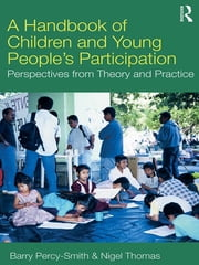 A Handbook of Children and Young People's Participation - Perspectives from Theory and Practice ebook by Barry Percy-Smith, Nigel Thomas