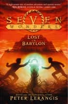 Lost in Babylon (Seven Wonders, Book 2) ebook by Peter Lerangis