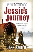 Jessie's Journey - The True Story of a Gypsy Childhood ebook by