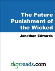 The Future Punishment of the Wicked ebook by Edwards, Jonathan