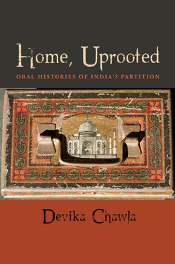 Home, Uprooted - Oral Histories of India's Partition ebook by Devika Chawla