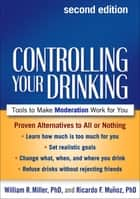 Controlling Your Drinking, Second Edition - Tools to Make Moderation Work for You ebook by William R. Miller, PhD, Ricardo F. Muñoz,...