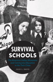 Survival Schools - The American Indian Movement and Community Education in the Twin Cities ebook by Julie L. Davis
