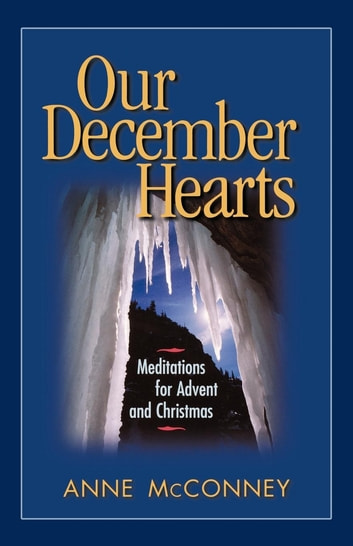 Our December Hearts - Meditations for Advent and Christmas ebook by Anne McConney