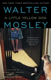 "A Little Yellow Dog - Featuring an Original Easy Rawlins Short Story ""Gr ebook by Walter Mosley"