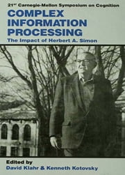 Complex Information Processing - The Impact of Herbert A. Simon ebook by David Klahr,Kenneth Kotovsky