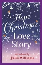 A Hope Christmas Love Story ebook by Julia Williams