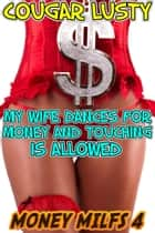 My wife dances for money and touching is allowed ebook by Cougar Lusty