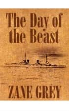 The Day of the Beast ebook by Zane Grey, Clark Fay
