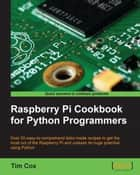 Raspberry Pi Cookbook for Python Programmers ebook by Tim Cox