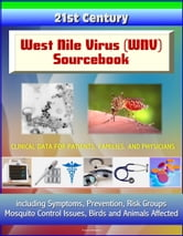 21st Century West Nile Virus (WNV) Sourcebook: Clinical Data for Patients, Families, and Physicians, including Symptoms, Prevention, Risk Groups, Mosquito Control Issues, Birds and Animals Affected ebook by Progressive Management