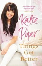 Things Get Better eBook by Katie Piper