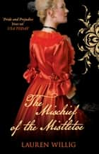 The Mischief of the Mistletoe eBook by Lauren Willig