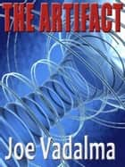 The Artifact - A NOVEL OF INTERSTELLAR ADVENTURE ebook by Joe Vadalma