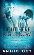 Right Here, Right Now ebook by Lily Harlem, Samantha Cayto, Alexa Milne,...