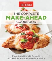 The Complete Make-Ahead Cookbook - From Appetizers to Desserts 500 Recipes You Can Make in Advance ebook by America's Test Kitchen