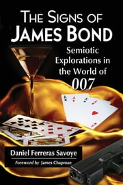 The Signs of James Bond - Semiotic Explorations in the World of 007 ebook by Daniel Ferreras Savoye
