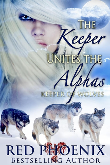 The Keeper Unites the Alphas - Keeper of Wolves, #3 ebook by Red Phoenix