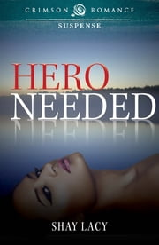 Hero Needed ebook by Shay Lacy