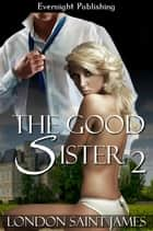 The Good Sister: Part Two ebook by London Saint James
