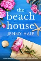 The Beach House - A totally gripping, utterly romantic and emotional page-turner ebook by Jenny Hale