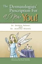 The Dermatologists' Prescription for a New You! ebook by Susan Shorter, Dr. Harold Silverman, Peter Kitchin,...
