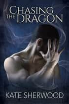 Chasing the Dragon ebook by Kate Sherwood