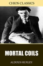 Mortal Coils ebook by Aldous Huxley