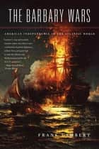 The Barbary Wars - American Independence in the Atlantic World ebook by Frank Lambert