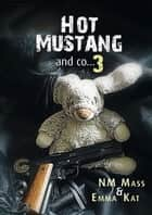 Hot Mustang and co… 3 ebook by NM Mass, Emma Kat