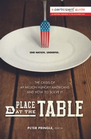 A Place at the Table - The Crisis of 49 Million Hungry Americans and How to Solve It ebook by Participant Media,Peter Pringle