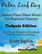 Palm Leaf Rag Easiest Piano Sheet Music for Beginner Pianists Tadpole Edition ebook by SilverTonalities