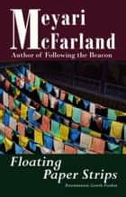 Floating Paper Strips ebook by Meyari McFarland